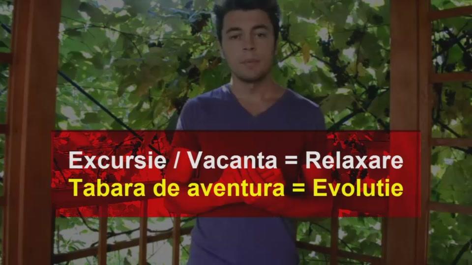 Excursie / Vacanta = Relaxare ; Tabara de Aventura = Evolutie