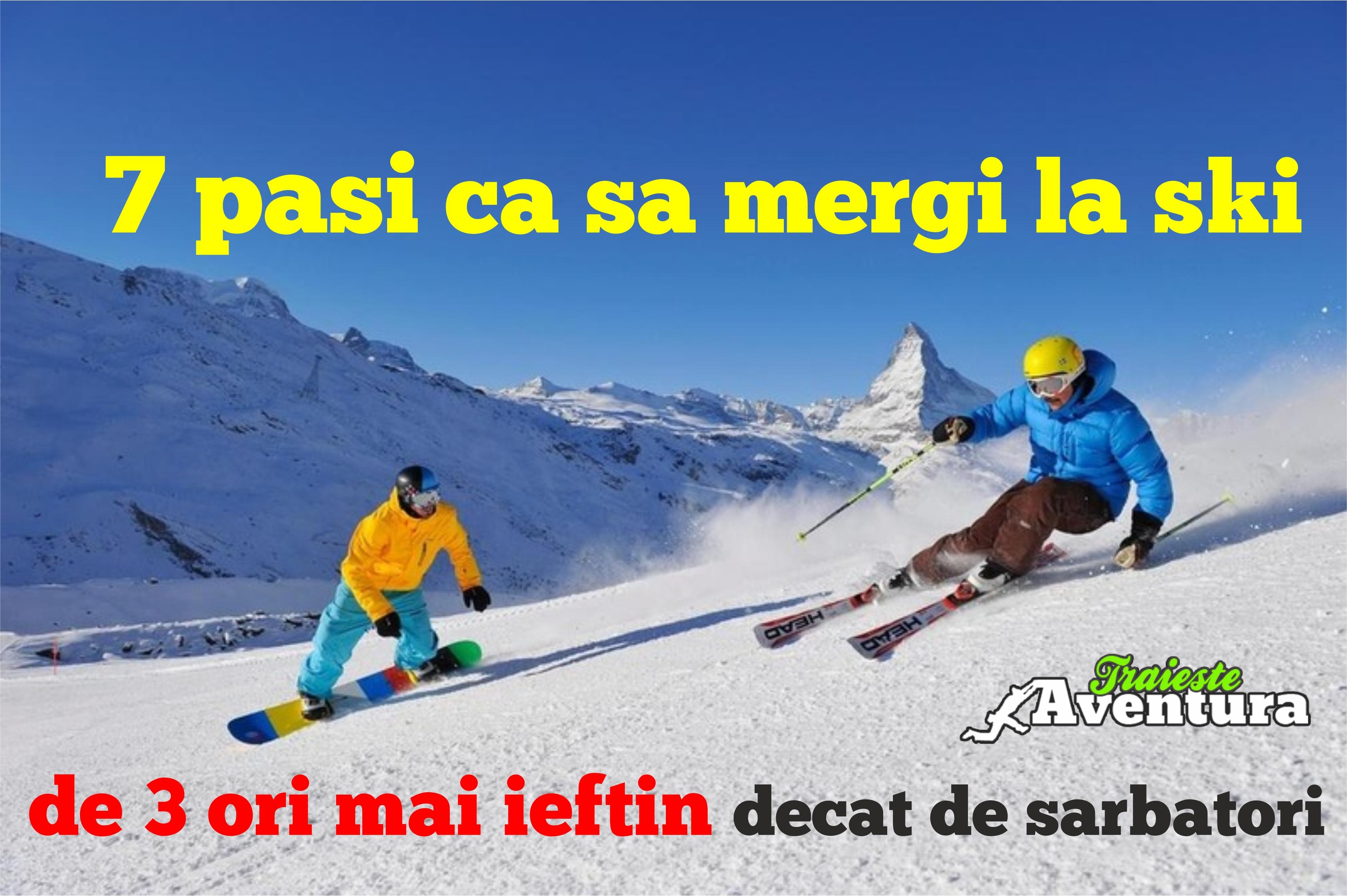 7 pasi sa mergi la ski de 3 ori mai ieftin
